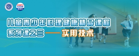 杜亚松教授团队:儿童青少年心理健康精品课程系列三——实用技术